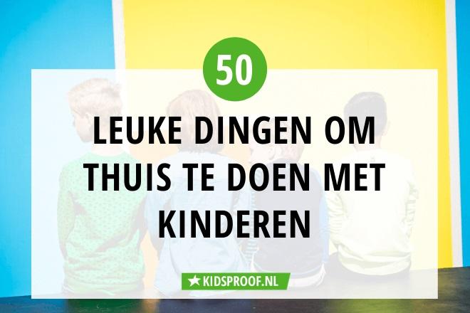 Ongekend Corona: 50 dingen die je thuis kunt doen met kids | Kidsproof FK-15